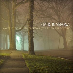 Static in verona   everything you knew before you knew everything1